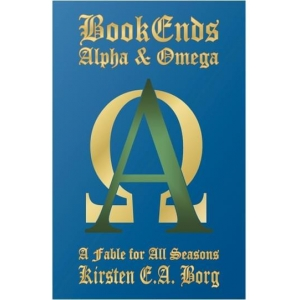 Bookends: Alpha and Omega - A Fable for All Seasons